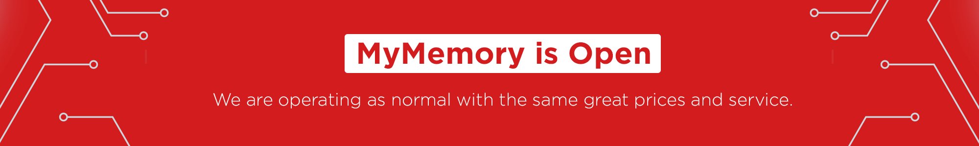 MyMemory is open. We are operating as normal with the same great prices and service.