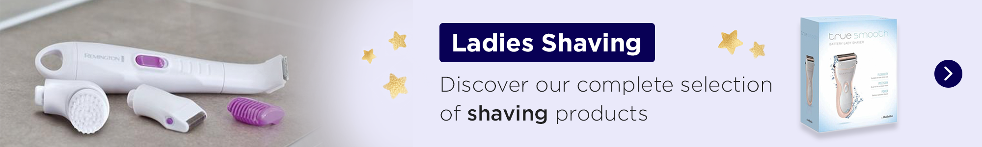 Discover our complete selection of Ladies Shaving products